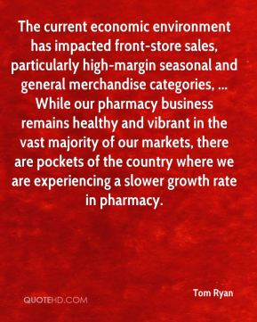 The current economic environment has impacted front-store sales, particularly high-margin seasonal and general merchandise categories, ... While our pharmacy business remains healthy and vibrant in the vast majority of our markets, there are pockets of the country where we are experiencing a slower growth rate in pharmacy.