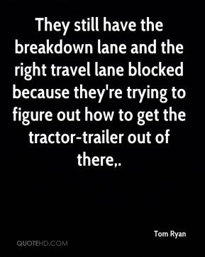 They still have the breakdown lane and the right travel lane blocked because they're trying to figure out how to get the tractor-trailer out of there.