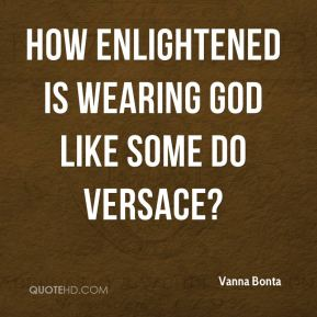 How enlightened is wearing God like some do Versace?