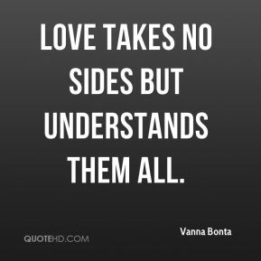 Love takes no sides but understands them all.