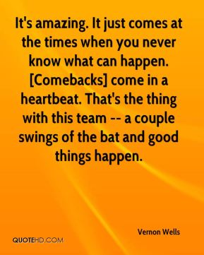 It's amazing. It just comes at the times when you never know what can happen. [Comebacks] come in a heartbeat. That's the thing with this team -- a couple swings of the bat and good things happen.