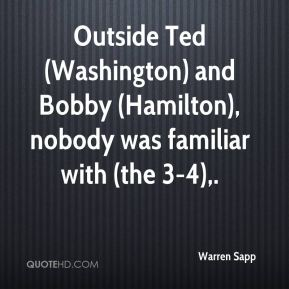 Warren Sapp  - Outside Ted (Washington) and Bobby (Hamilton), nobody was familiar with (the 3-4).