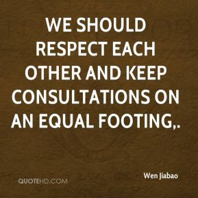 We should respect each other and keep consultations on an equal footing.