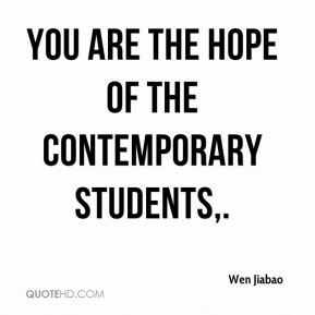You are the hope of the contemporary students.
