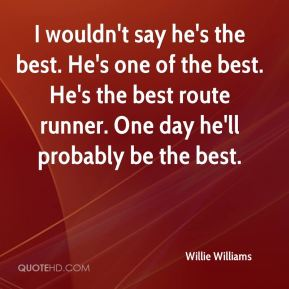 I wouldn't say he's the best. He's one of the best. He's the best route runner. One day he'll probably be the best.