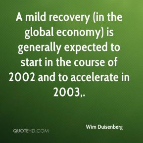 A mild recovery (in the global economy) is generally expected to start in the course of 2002 and to accelerate in 2003.