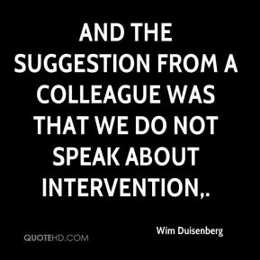 And the suggestion from a colleague was that we do not speak about intervention.