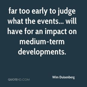 far too early to judge what the events... will have for an impact on medium-term developments.