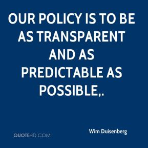 Our policy is to be as transparent and as predictable as possible.