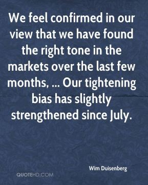 We feel confirmed in our view that we have found the right tone in the markets over the last few months, ... Our tightening bias has slightly strengthened since July.