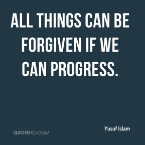 All things can be forgiven if we can progress.