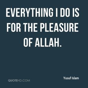 Everything I do is for the pleasure of Allah.