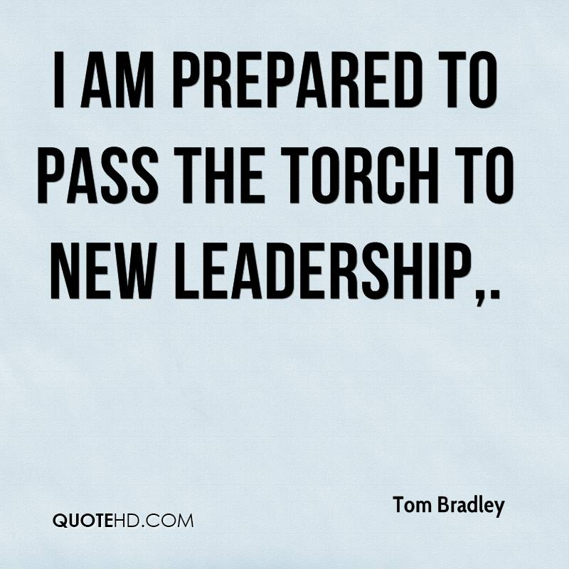 I am prepared to pass the torch to new leadership.