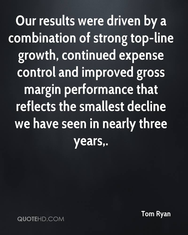 Our results were driven by a combination of strong top-line growth, continued expense control and improved gross margin performance that reflects the smallest decline we have seen in nearly three years.
