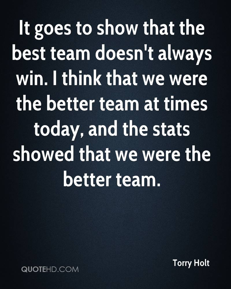It goes to show that the best team doesn't always win. I think that we were the better team at times today, and the stats showed that we were the better team.