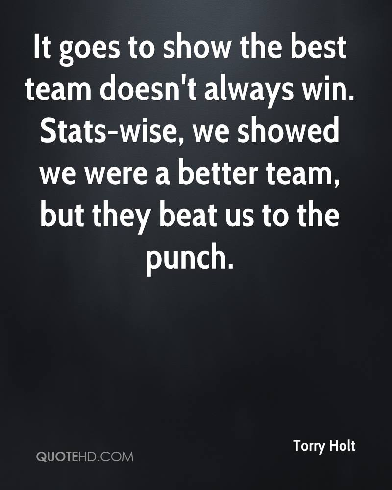 It goes to show the best team doesn't always win. Stats-wise, we showed we were a better team, but they beat us to the punch.