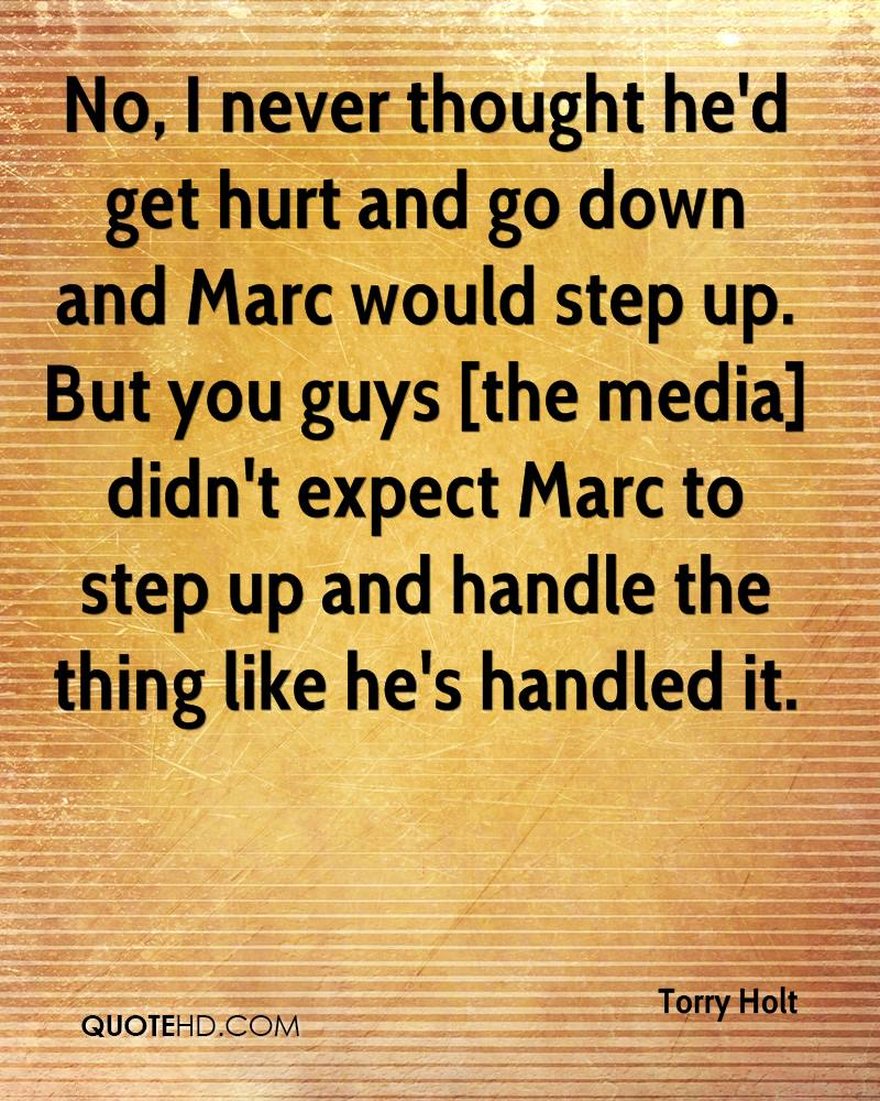 No, I never thought he'd get hurt and go down and Marc would step up. But you guys [the media] didn't expect Marc to step up and handle the thing like he's handled it.