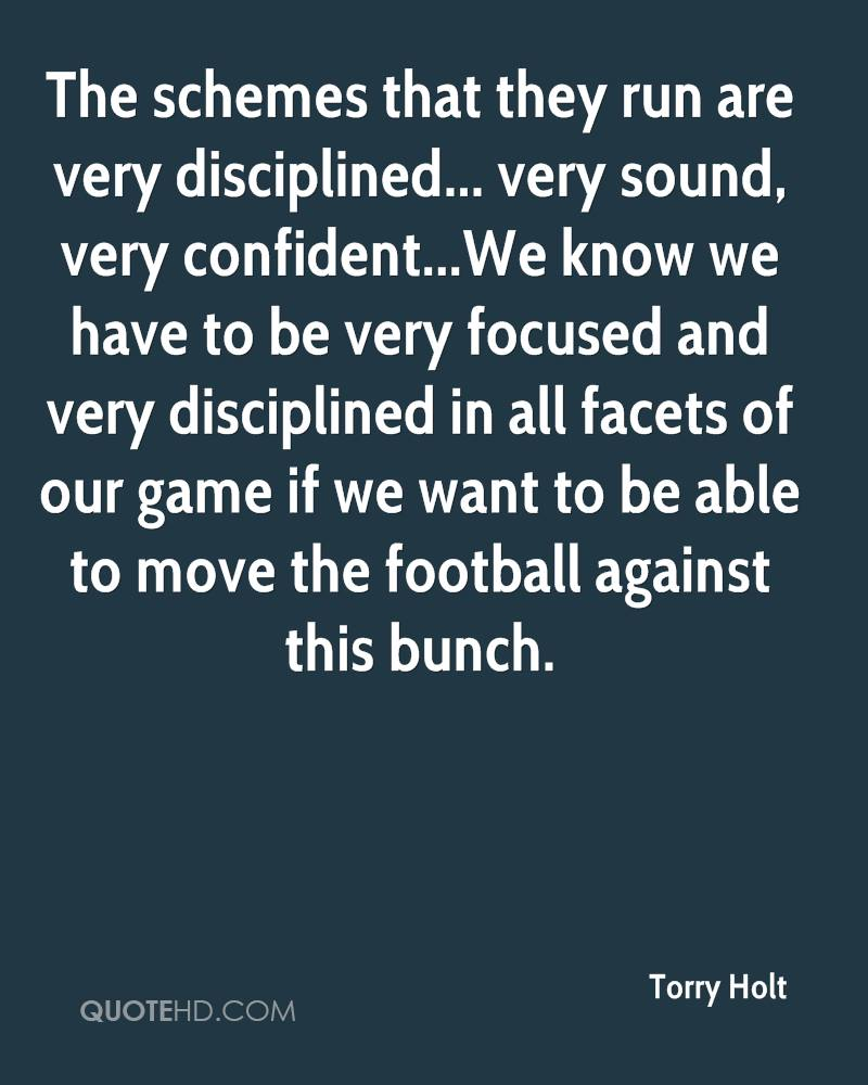 The schemes that they run are very disciplined... very sound, very confident...We know we have to be very focused and very disciplined in all facets of our game if we want to be able to move the football against this bunch.