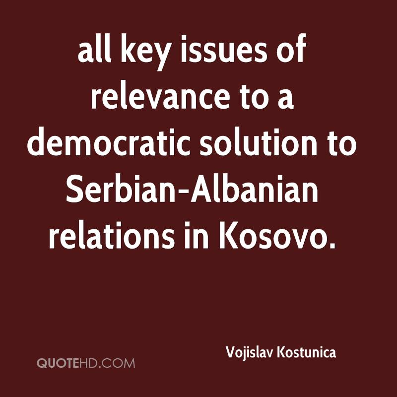 all key issues of relevance to a democratic solution to Serbian-Albanian relations in Kosovo.
