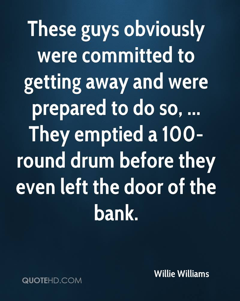 These guys obviously were committed to getting away and were prepared to do so, ... They emptied a 100-round drum before they even left the door of the bank.