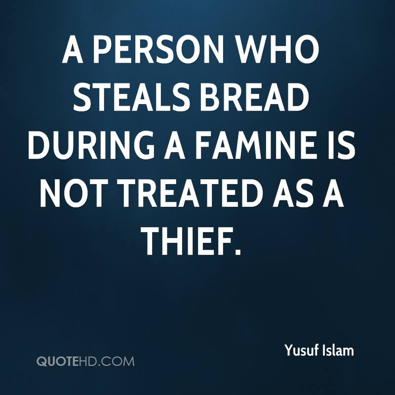 A person who steals bread during a famine is not treated as a thief.