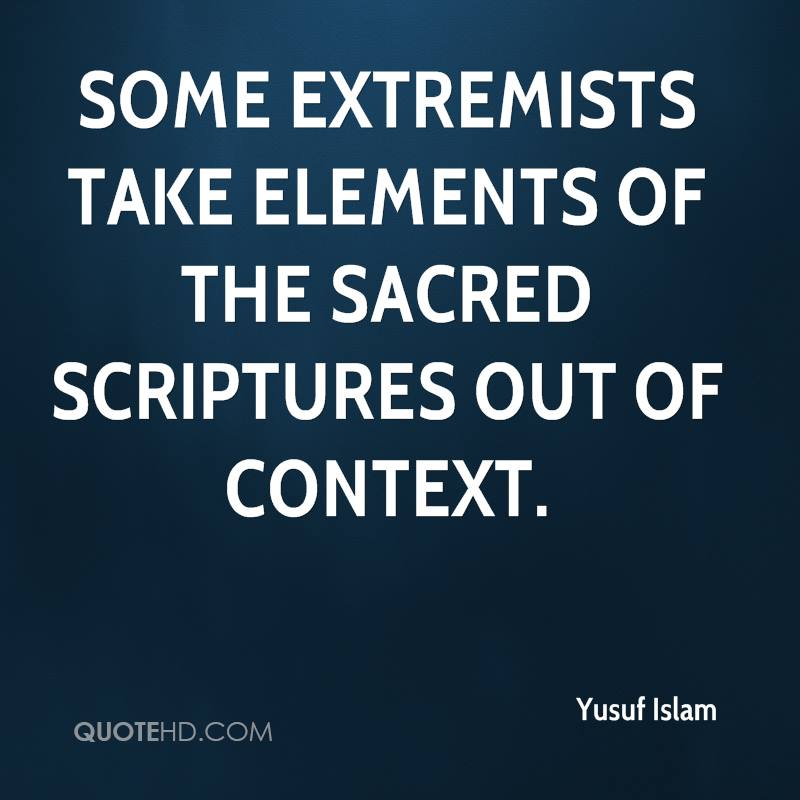 Some extremists take elements of the sacred scriptures out of context.