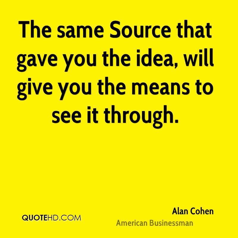 The same Source that gave you the idea, will give you the means to see it through.