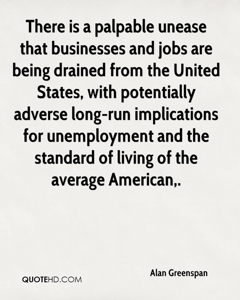 There is a palpable unease that businesses and jobs are being drained from the United States, with potentially adverse long-run implications for unemployment and the standard of living of the average American.