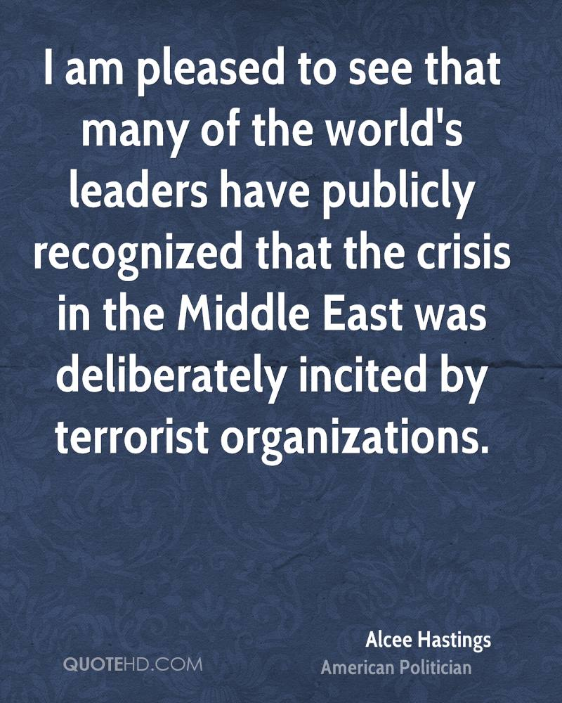 I am pleased to see that many of the world's leaders have publicly recognized that the crisis in the Middle East was deliberately incited by terrorist organizations.
