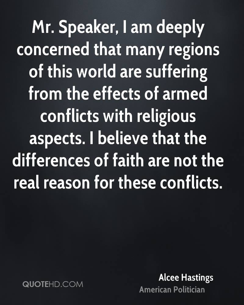 Mr. Speaker, I am deeply concerned that many regions of this world are suffering from the effects of armed conflicts with religious aspects. I believe that the differences of faith are not the real reason for these conflicts.