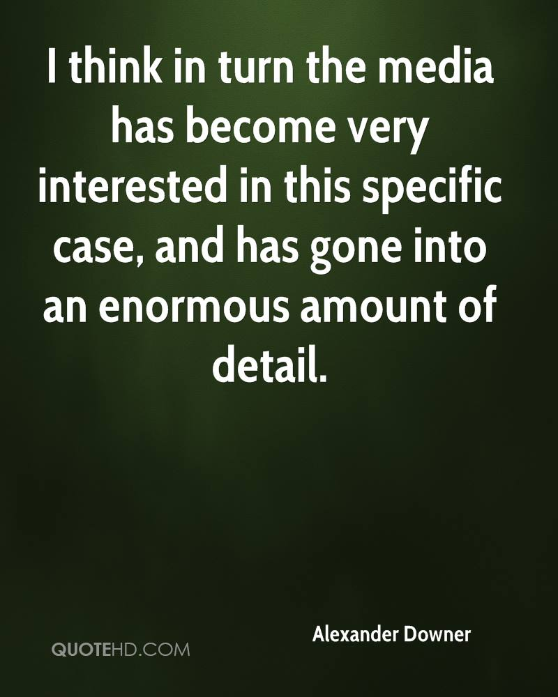I think in turn the media has become very interested in this specific case, and has gone into an enormous amount of detail.