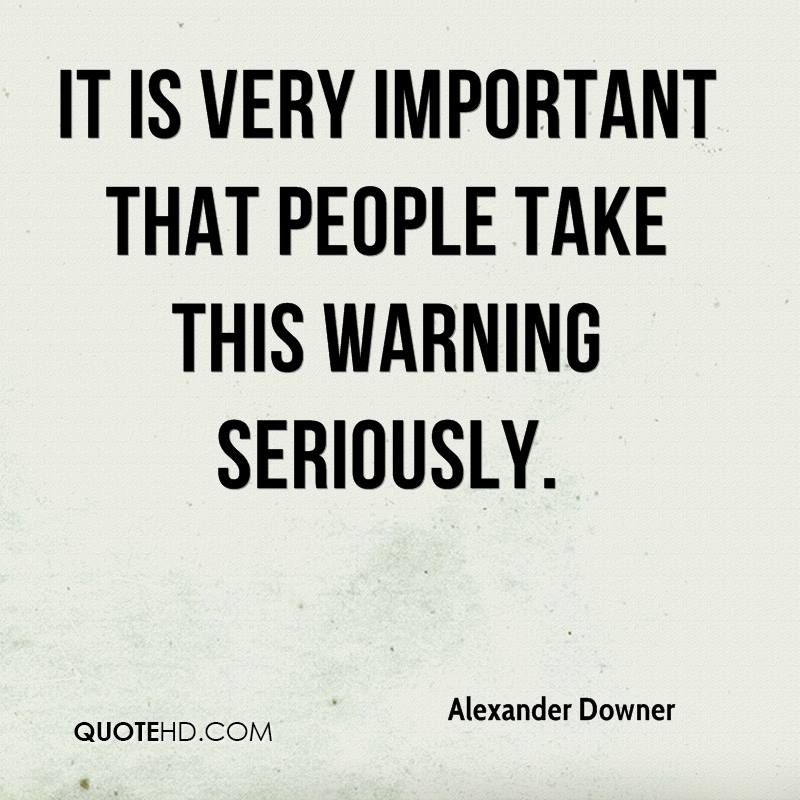 It is very important that people take this warning seriously.