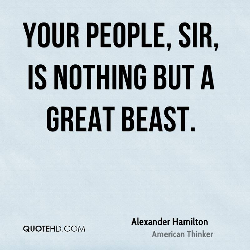 Your people, sir, is nothing but a great beast.