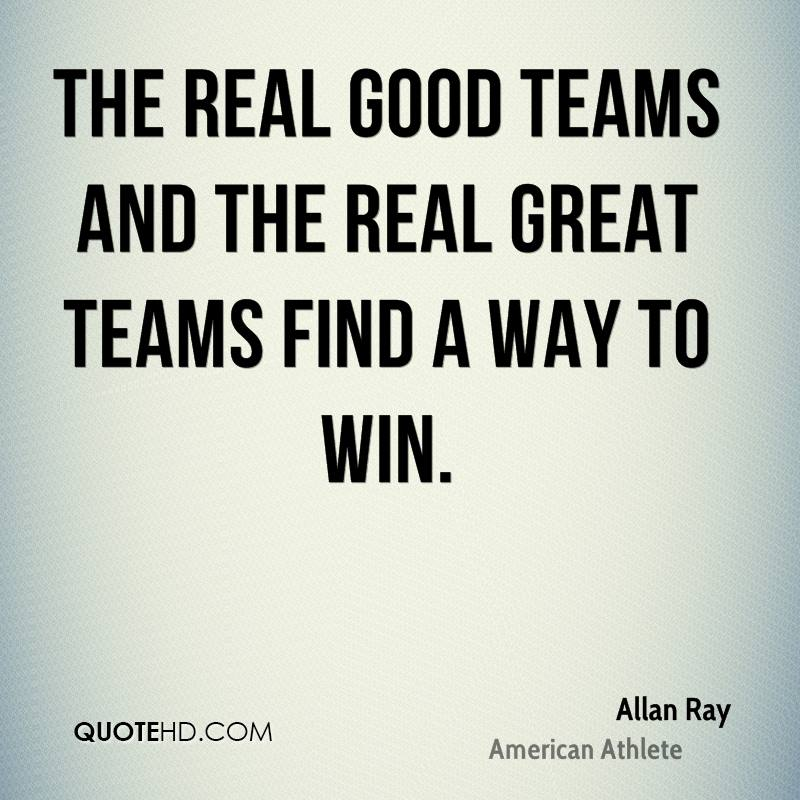 The real good teams and the real great teams find a way to win.