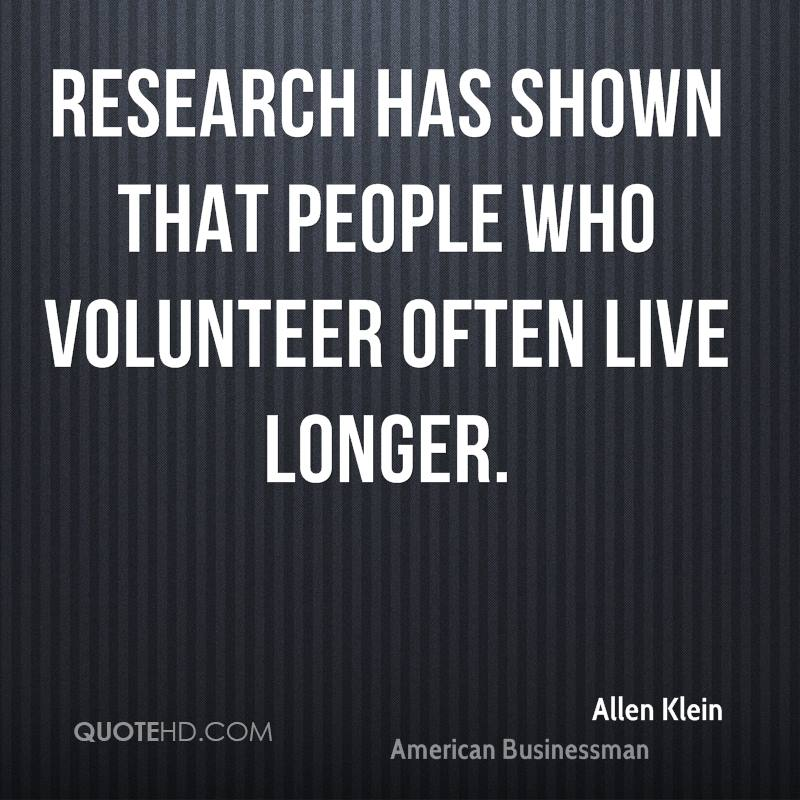 Research has shown that people who volunteer often live longer.