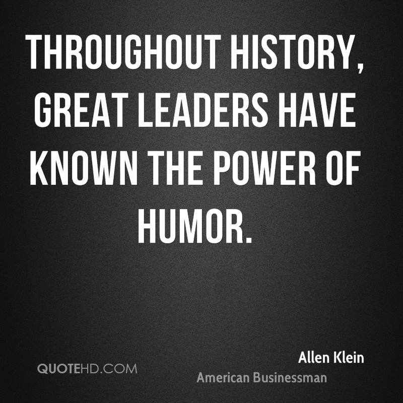 Throughout history, great leaders have known the power of humor.