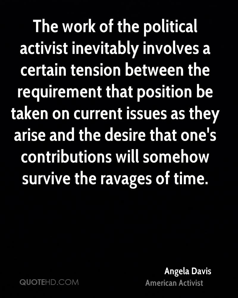 The work of the political activist inevitably involves a certain tension between the requirement that position be taken on current issues as they arise and the desire that one's contributions will somehow survive the ravages of time.