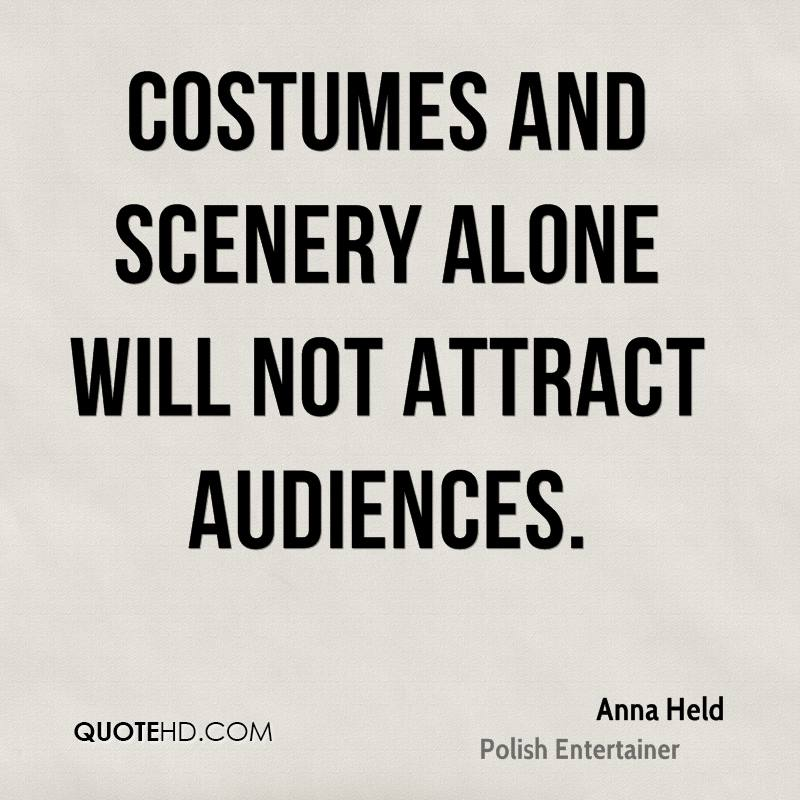 Costumes and scenery alone will not attract audiences.