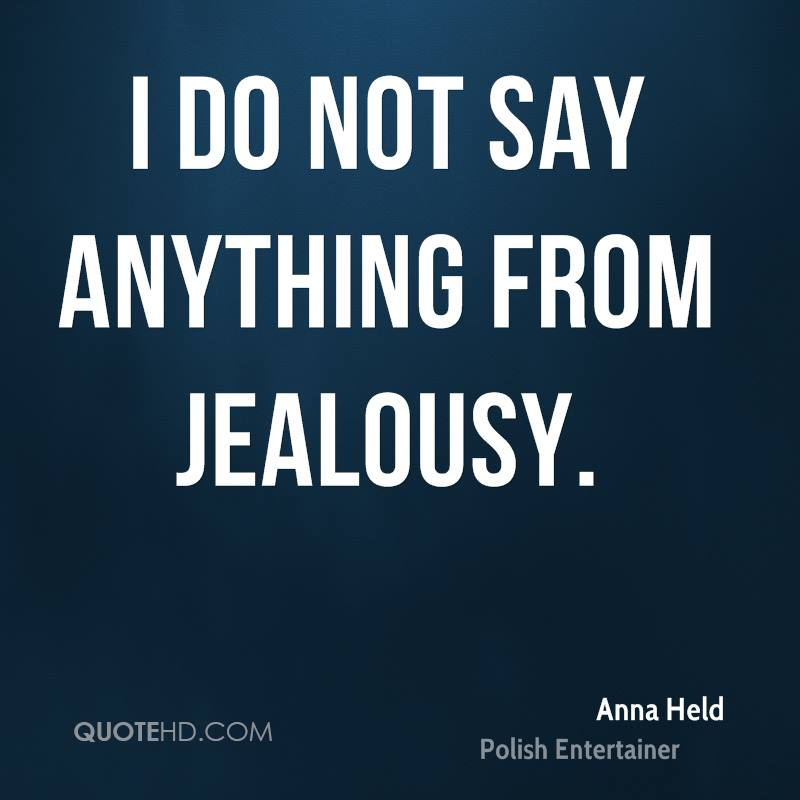 I do not say anything from jealousy.