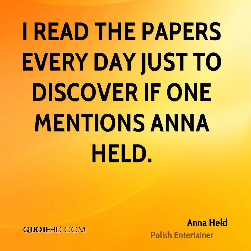 I read the papers every day just to discover if one mentions Anna Held.