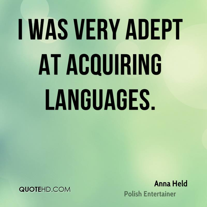 I was very adept at acquiring languages.