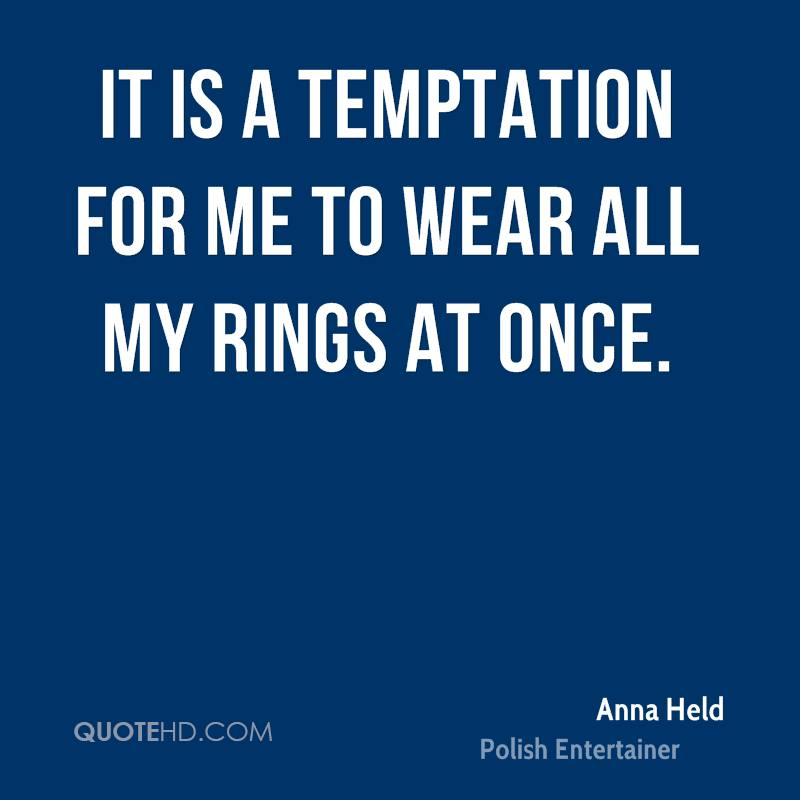 It is a temptation for me to wear all my rings at once.