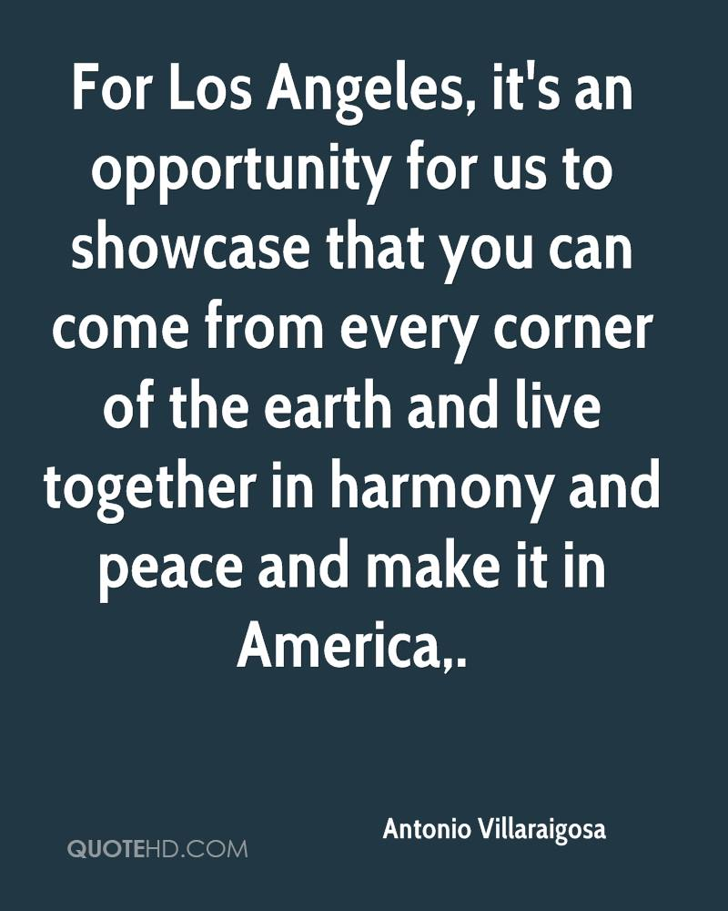 For Los Angeles, it's an opportunity for us to showcase that you can come from every corner of the earth and live together in harmony and peace and make it in America.