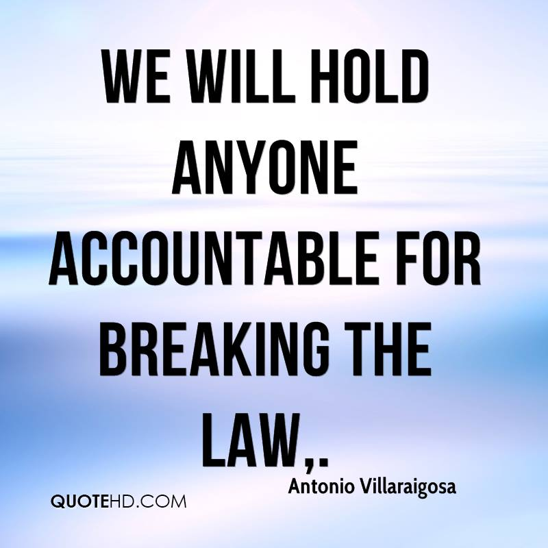 We will hold anyone accountable for breaking the law.