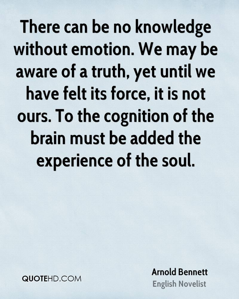 knowledge and emotion Pain is a feeling but not an emotion today, the emotions are so neglected that most people are oblivious to the deep currents that move them, hold them back, and lead them astray.