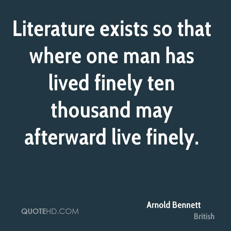 Literature exists so that where one man has lived finely ten thousand may afterward live finely.