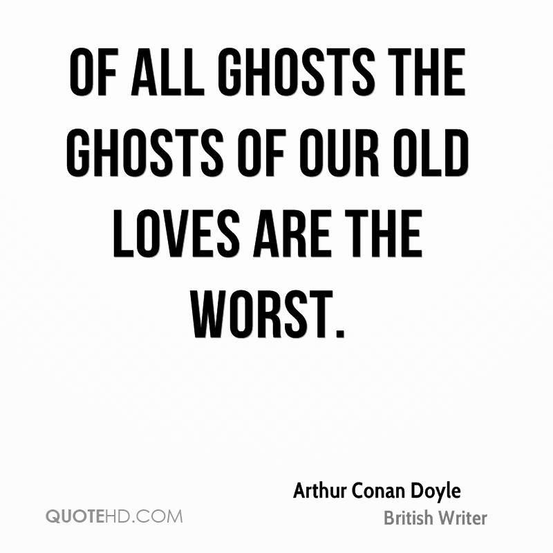 Of all ghosts the ghosts of our old loves are the worst.