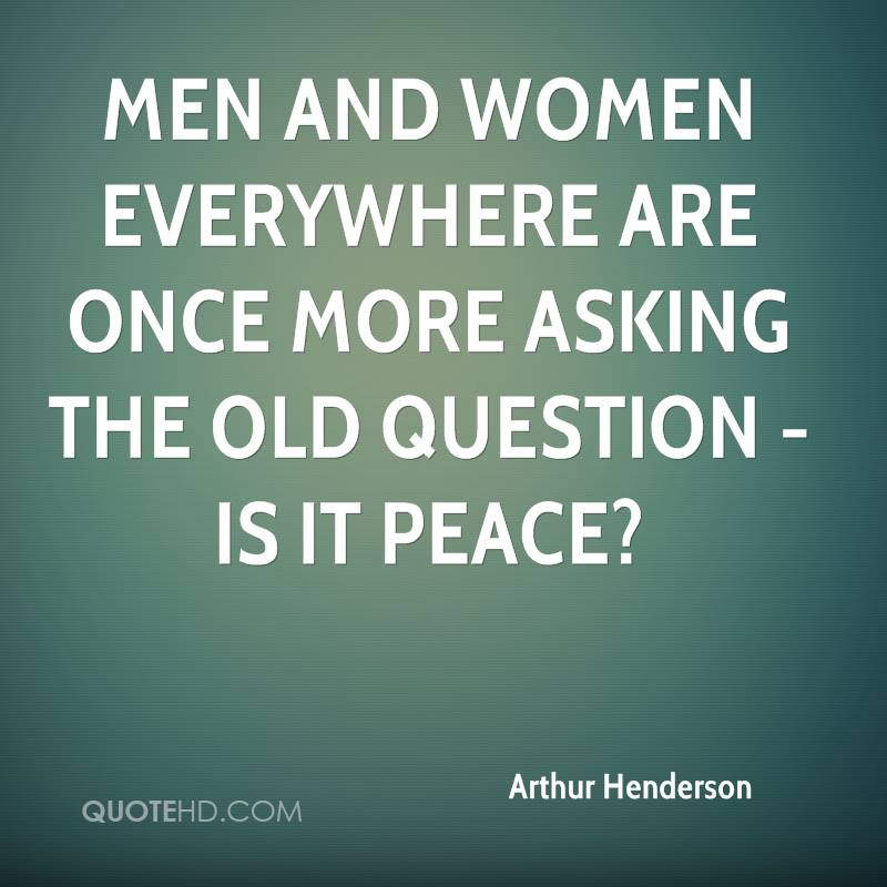 Men and women everywhere are once more asking the old question - is it peace?