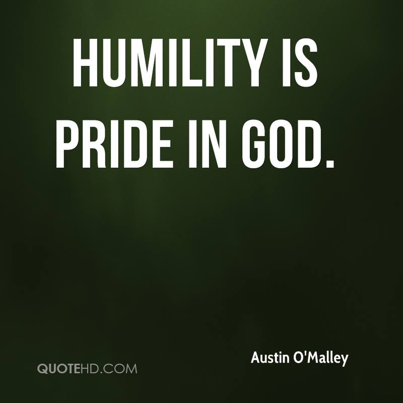 Humility is pride in God.