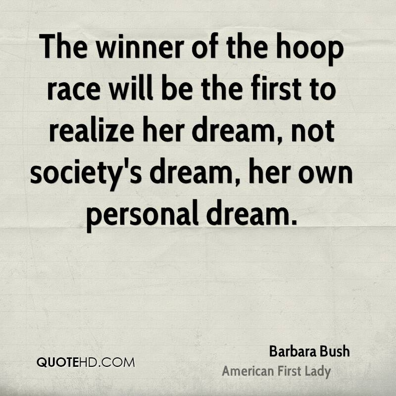 The winner of the hoop race will be the first to realize her dream, not society's dream, her own personal dream.
